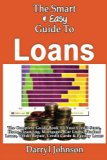 Book Cover The Smart & Easy Guide To Loans: The Complete Guide Book To Your Credit Score, Home Financing, Mortgages, Car Loans, Student Loans, Credit Repair, Credit Cards & Payday Loans