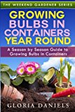 Book Cover Growing Bulbs in Containers Year Round: A Season by Season Guide to Growing Bulbs in Containers (The Weekend Gardener) (Volume 4)