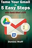 Book Cover Tame Your Gmail in 5 Easy Steps with David Allen's GTD: 5-Steps to Organize Your Mail, Improve Productivity and Get Things Done Using Gmail, Google Drive, Google Tasks and Google Calendar