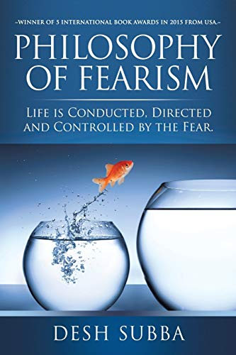 Philosophy of Fearism: Life Is Conducted, Directed and Controlled by the Fear.