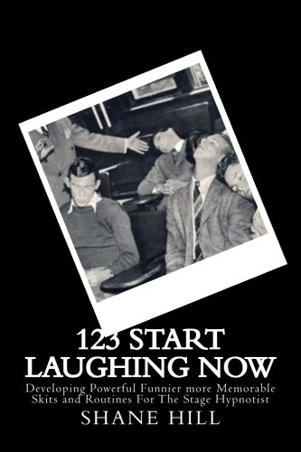 12?3? Start Laughing Now: A module from An Introduction to Stage Hypnosis and Mentalism (Volume 30)