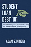 Book Cover Student Loan Debt 101: The Definitive Guide to Understanding and Managing Your Student Loans