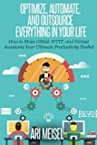 Book Cover Optimze, Automate, and Outsource Everything In Your Life: How to Make Email, IFTTT, and Virtual Assistants Your Ultimate Productivity Weapons