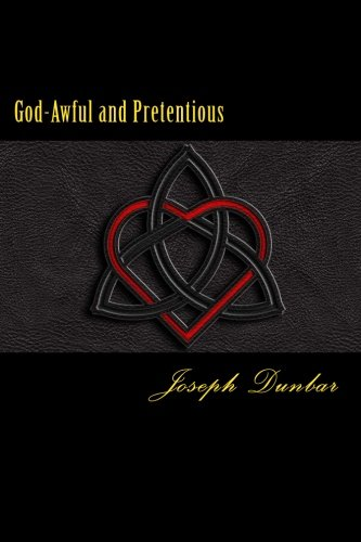 Book Cover God-Awful and Pretentious: The collected poetry and lyrics of Joseph Dunbar