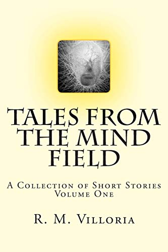 Tales from the Mind Field by R. M. Villoria