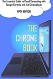Book Cover The Chrome Book (Fifth Edition): The Essential Guide to Cloud Computing with Google Chrome and the Chromebook