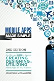 Book Cover Mobile Apps Made Simple: The Ultimate Guide to Quickly Creating, Designing and Utilizing Mobile Apps for Your Business - 2nd Edition (mobile ... android programming, android apps, ios apps)