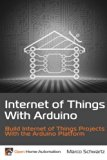 Book Cover Internet of Things with Arduino: Build Internet of Things Projects Using the Arduino Platform