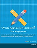 Book Cover Oracle Application Express 5 For Beginners (Full Color Edition): Develop Web Apps for Desktop and Latest Mobile Devices