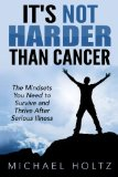 Book Cover It's Not Harder Than Cancer: The Mindsets You Need to Survive and Thrive After Serious Illness