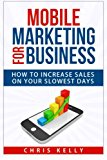 Book Cover Mobile Marketing for Business: How To Increase Sales On Your Slowest Days