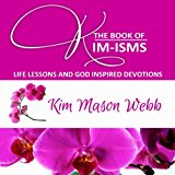 Book Cover The Book of Kim-isms: Life Lessons and God Inspired Devotions