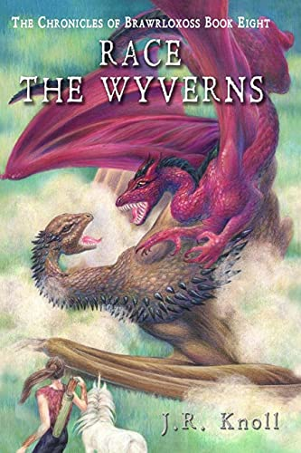 Race the Wyverns, The Chronicles of Brawrloxoss, book 8 (Volume 8)