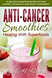 Book Cover Anti-Cancer Smoothies: Healing With Superfoods: 35 Delicious Smoothie Recipes to Fight Cancer, Live Healthy and Boost Your Energy