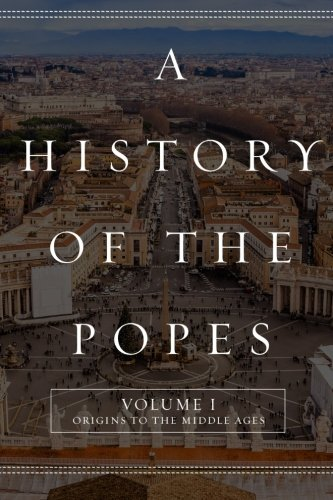 Book Cover A History of the Popes: Volume I: Origins to the Middle Ages (Volume 1)