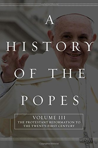 Book Cover A History of the Popes: Volume III: The Protestant Reformation to the Twenty-First Century (Volume 3)