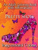 Book Cover Pretty Shoes: An Adult Coloring Book with Positive Affirmations (Transcendental Coloring Books) (Volume 3)