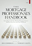 Book Cover The Mortgage Professional's Handbook: Succeeding in the New World of Mortgage Finance: Industry Overviews and Loan Production (Volume 1)