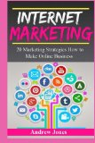 Book Cover Internet Marketing: 20 Marketing Strategies How to Make Online Business (marketing tools, social marketing, social media, internet sales, passive income, internet business, sell more)