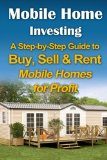 Book Cover Mobile Home Investing: A Step-by-Step Guide to Buy, Sell & Rent Mobile Homes for Profit (Passive Income & Retirement)