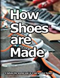 Book Cover How Shoes are Made: A behind the scenes look at a real shoe factory