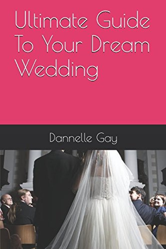 Ultimate Guide To Your Dream Wedding
