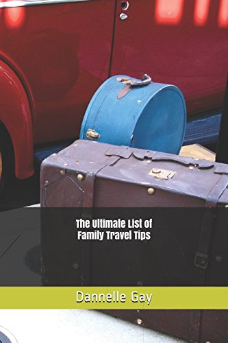 The Ultimate List of Family Travel Tips
