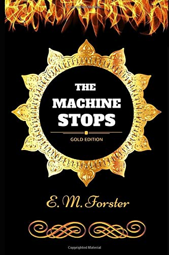The Machine Stops: By E. M. Forster - Illustrated by E. M. Forster