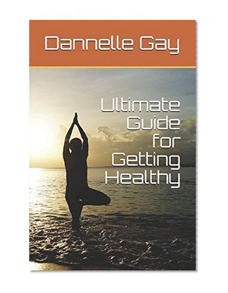 Ultimate Guide for Getting Healthy