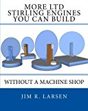 Book Cover More LTD Stirling Engines You Can Build Without a Machine Shop