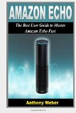 Book Cover Amazon Echo: 2 in 1. The Ultimate User Guides to Learn Amazon Echo Fast (Amazon Echo 2016, user manual, web services, by amazon, Free books, Free ... Prime, internet device, internet) (Volume 2)