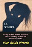 Book Cover La sombra: La fe y el amor mueven montañas pero la envidia y la ambición mueven el mundo (Spanish Edition)