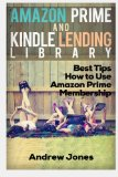 Book Cover Lending Library For Prime Members: Best Tips How to Use Amazon Prime Membership (Amazon Prime, kindle library, kindle unlimited) (Internet, amazon services, echo) (Volume 1)
