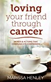Book Cover Loving Your Friend Through Cancer: Words and Actions that Communicate Compassion
