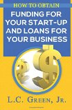 Book Cover How to Obtain Funding for your Start-up and Loans for Your Small Business
