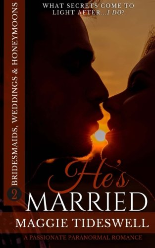 He's Married: A Passionate Paranormal Romance (Bridesmaids, Weddings & Honeymoons) (Volume 2)