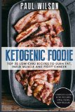 Book Cover Ketogenic Foodie: Top 25 Low-Carb Recipes To Burn Fat, Build Muscle and Fight Cancer
