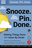 Book Cover Snooze. Pin. Done. Getting Things Done with Inbox by Gmail: Tips and Insights from Two Members of Google's Top Contributor Program