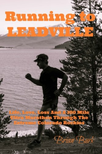 Book Cover Running To Leadville: Life, Love, Loss and a 100 Mile Ultra Marathon Through The Colorado Rockies