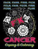Book Cover F'k Cancer - Coping & Coloring: The Adult Coloring Book Full of Stress-Relieving Coloring Pages to Support Cancer Survivors & Cancer Awareness ... Books & Swear Word Coloring Books) (Volume 6)