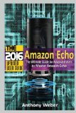 Book Cover Amazon Echo: 2016 - The Ultimate Guide for Advanced Users to Master Amazon Echo (Amazon Echo, user manual,web services,by amazon, Free books, Free ... smart devices, internet, guide) (Volume 7)