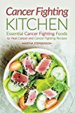 Book Cover Cancer Fighting Kitchen: Essential Cancer Fighting Foods to Heal Cancer and Cancer Fighting Recipes