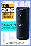 Book Cover Amazon Tap: The Ultimate Guide to Learn Amazon Tap Fast (Amazon Tap, user manual, smart devices, web services, digital media, amazon digital services) (Amazon Echo, users guides, internet) (Volume 2)