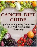 Book Cover Cancer Diet Guide: Top Cancer Fighting Superfoods That Will Kill Cancer Naturally