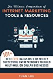 Book Cover The Ultimate Compendium of Internet Marketing Tools & Resources: 101+ Best FREE Hacks Used By Wildly Successful Entrepreneurs to Build Multi-Million ... (Online Business Series) (Volume 2)