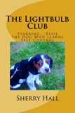 Book Cover The Lightbulb Club: Starring...Essie, the Dog Who Learns Self-Control