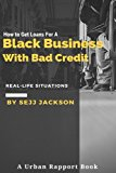 Book Cover How To Get Loans For A Black Business With Bad Credit: Learn Alternative Channels To Get Funding
