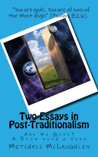 Two Essays in Post-Traditionalism: Are We Gods? A Room with a View