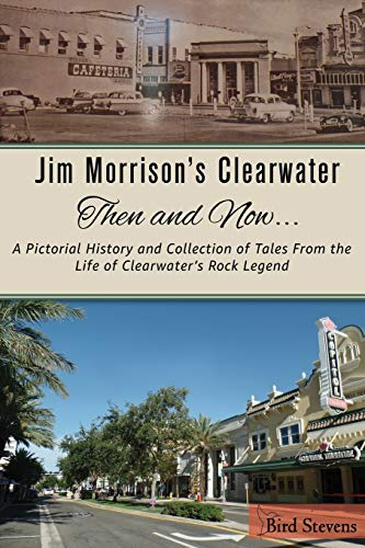 Book Cover Jim Morrison's Clearwater Then and Now....: A pictorial history and collection of tales from the life of Clearwater's Rock Legend