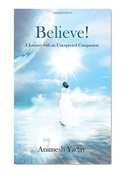 Believe: A Journey with an Unexpected Companion by Animesh Yadav